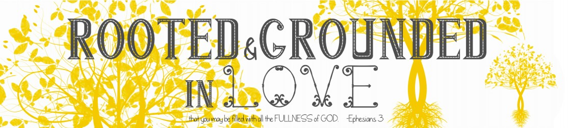 Rooted And Grounded In Love That You May Be Filled With